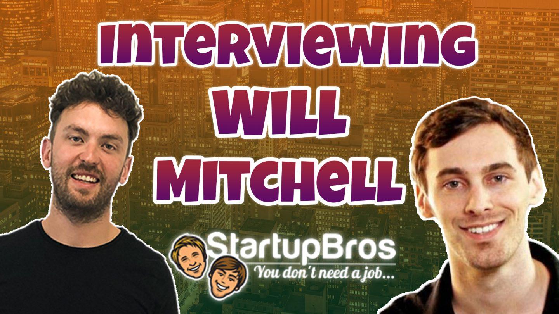 Interviewing Will Mitchell StartupBros